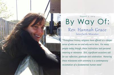 By Way Of Blog Interview with Grace Ceremonies | Rev. Hannah Grace, Ordained Interfaith Minister, Wedding Officiant, Celebrant, Reiki Master, Certified Psychosynthesis Practitioner